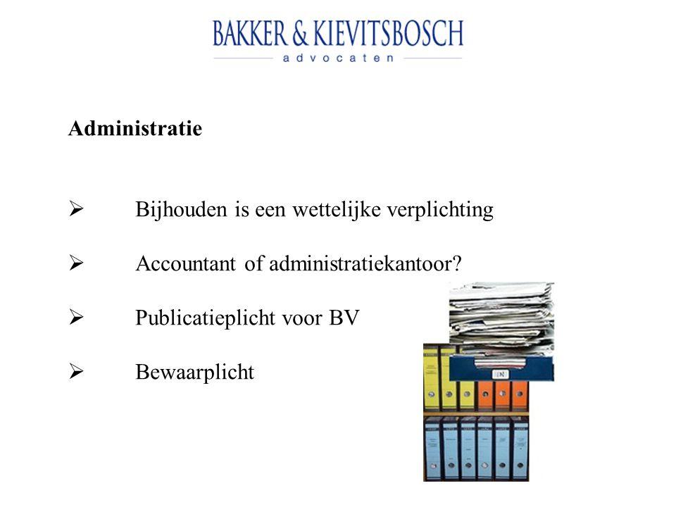 Administratie Bijhouden is een wettelijke verplichting. Accountant of administratiekantoor Publicatieplicht voor BV.