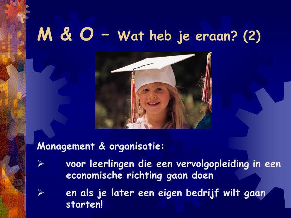 M & O – Wat heb je eraan (2) Management & organisatie: