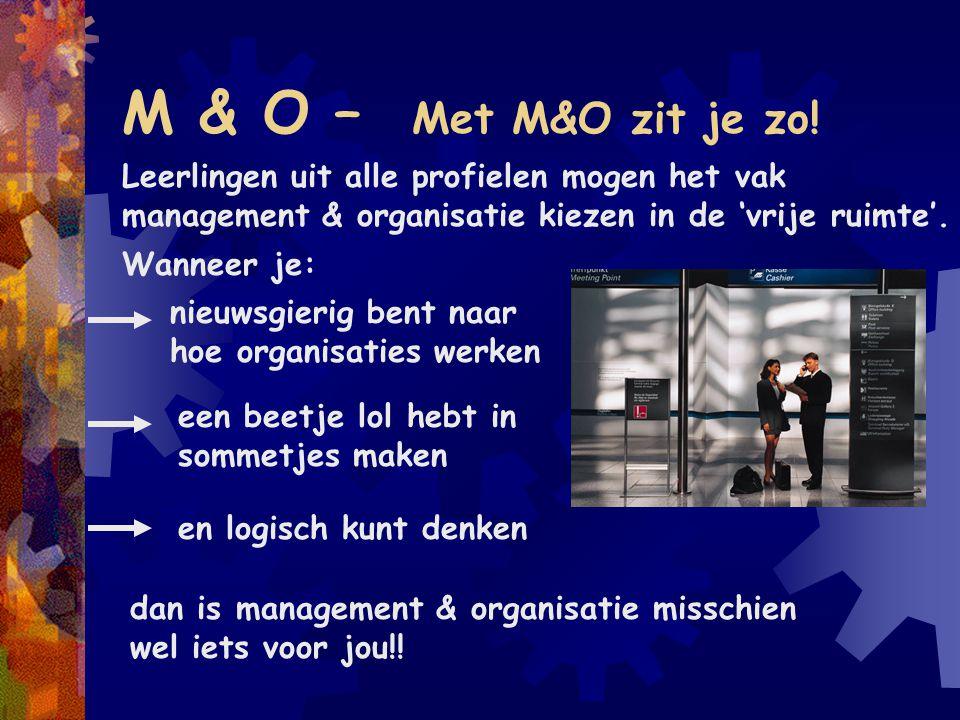 M & O – Met M&O zit je zo! Leerlingen uit alle profielen mogen het vak management & organisatie kiezen in de 'vrije ruimte'.