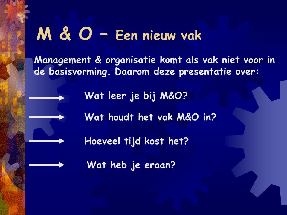 M & O – Een nieuw vak Management & organisatie komt als vak niet voor in de basisvorming. Daarom deze presentatie over:
