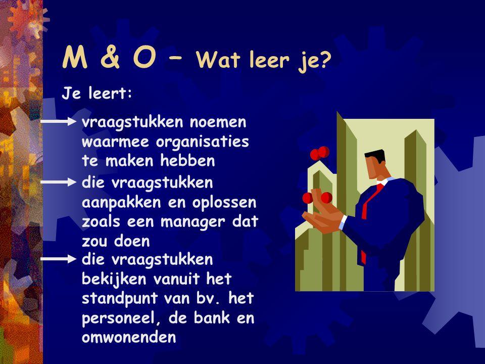 M & O – Wat leer je Je leert: