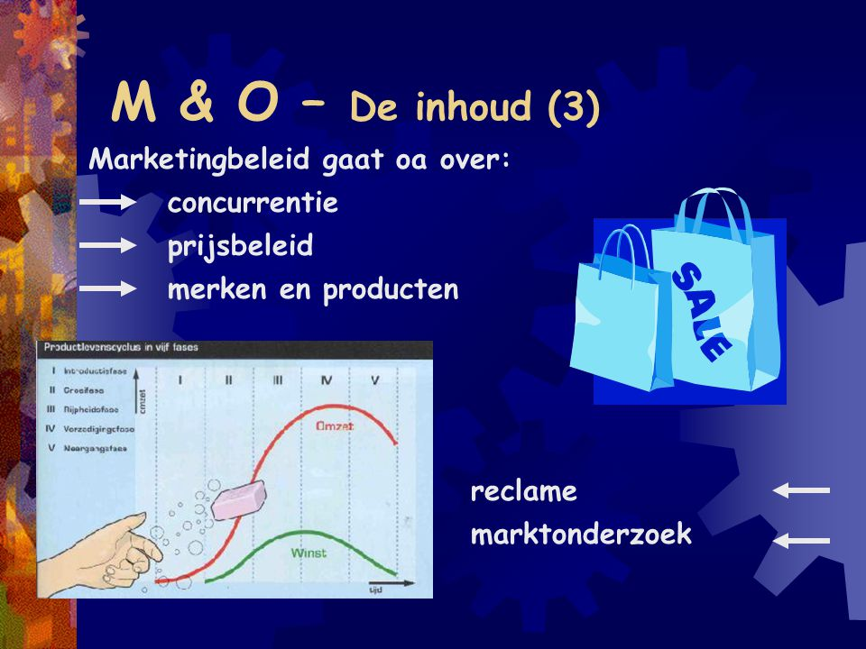 M & O – De inhoud (3) Marketingbeleid gaat oa over: concurrentie