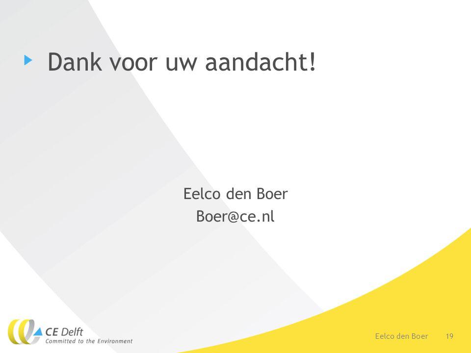 Dank voor uw aandacht! Eelco den Boer Boer@ce.nl Eelco den Boer
