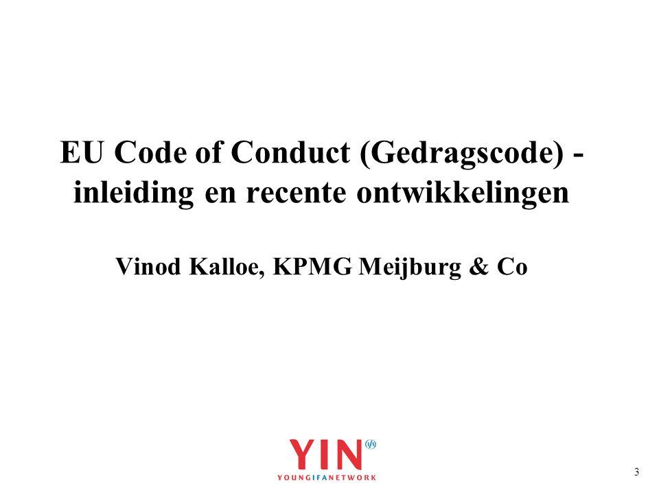EU Code of Conduct (Gedragscode) - inleiding en recente ontwikkelingen Vinod Kalloe, KPMG Meijburg & Co