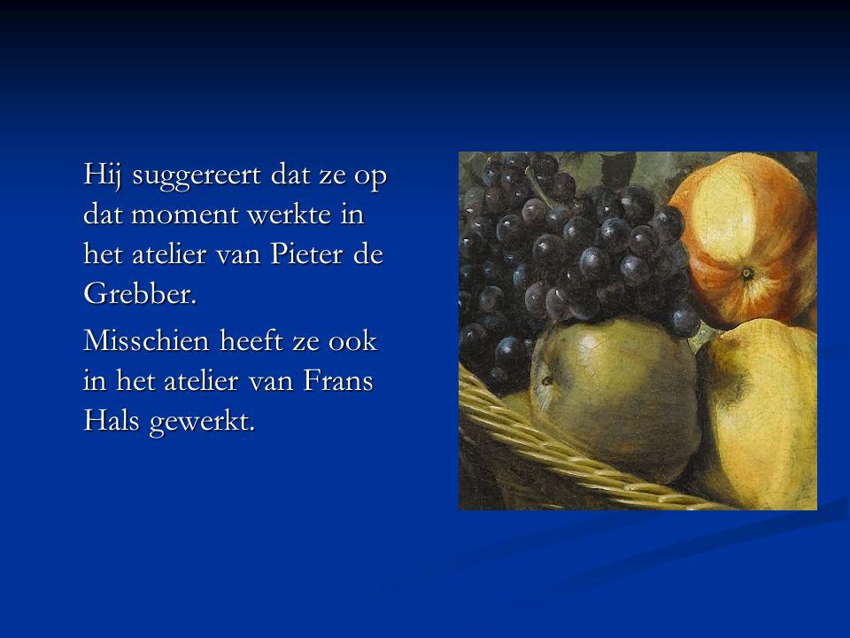 Hij suggereert dat ze op dat moment werkte in het atelier van Pieter de Grebber.