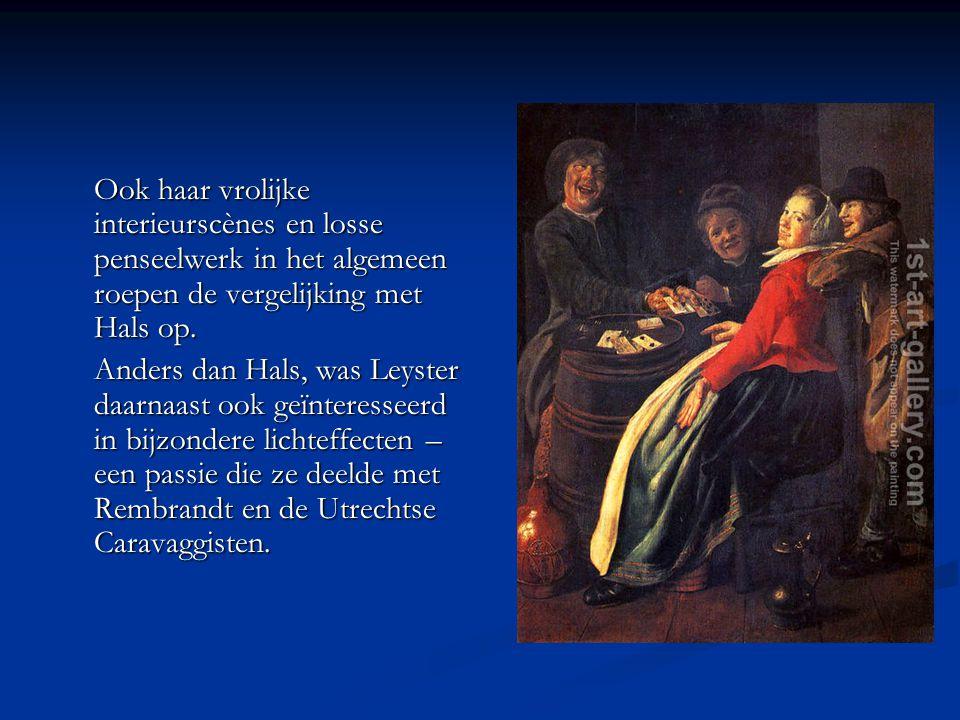 Ook haar vrolijke interieurscènes en losse penseelwerk in het algemeen roepen de vergelijking met Hals op.