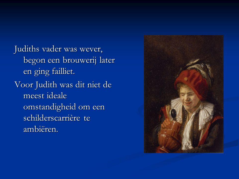 Judiths vader was wever, begon een brouwerij later en ging failliet.