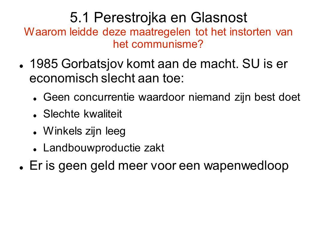5.1 Perestrojka en Glasnost Waarom leidde deze maatregelen tot het instorten van het communisme