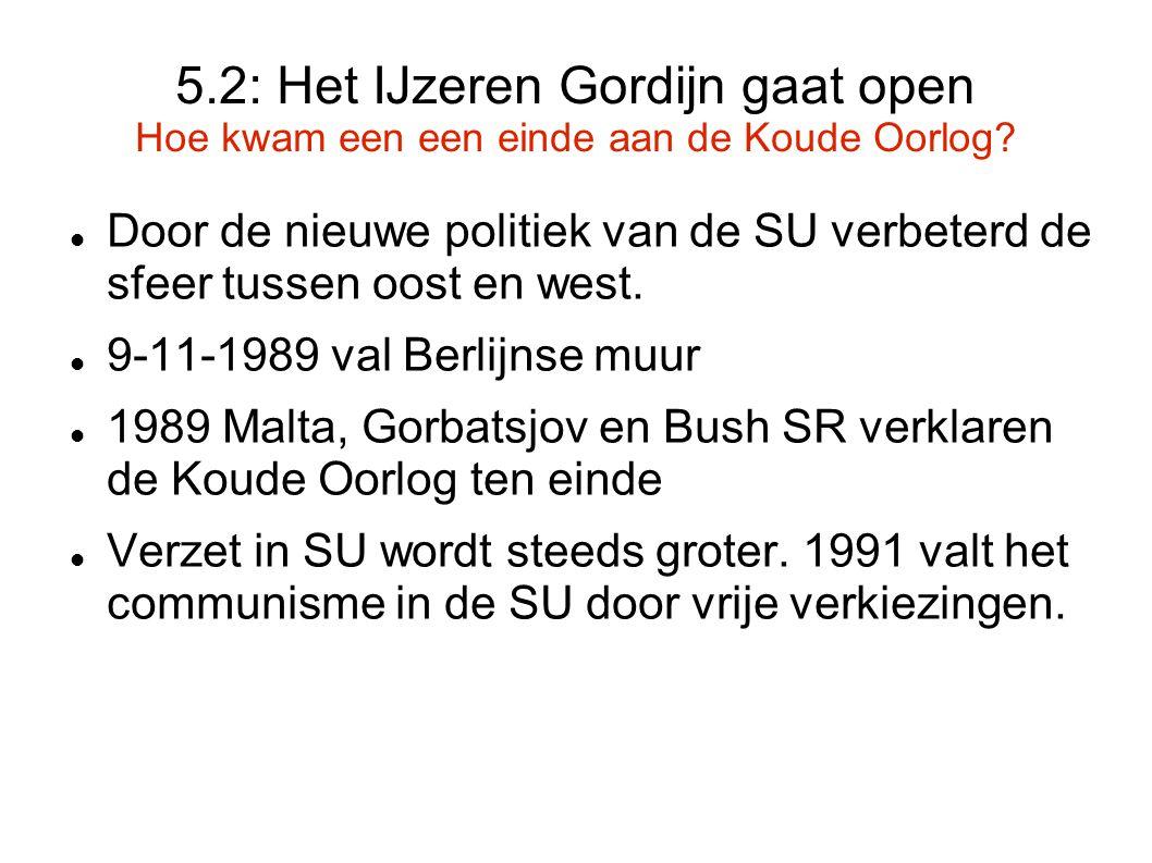 5.2: Het IJzeren Gordijn gaat open Hoe kwam een een einde aan de Koude Oorlog