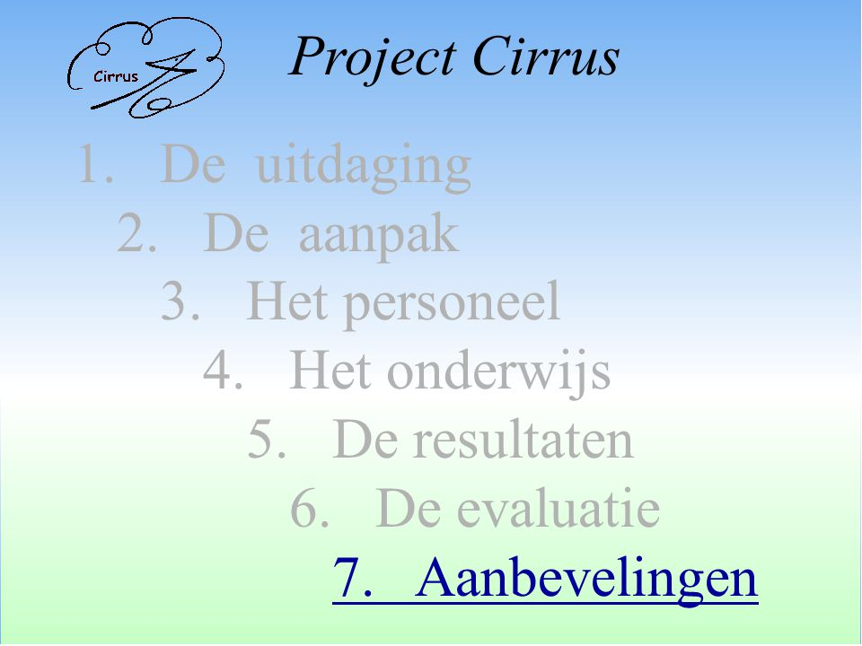 Project Cirrus 1. De uitdaging. 2. De aanpak. 3. Het personeel. 4. Het onderwijs. 5. De resultaten.