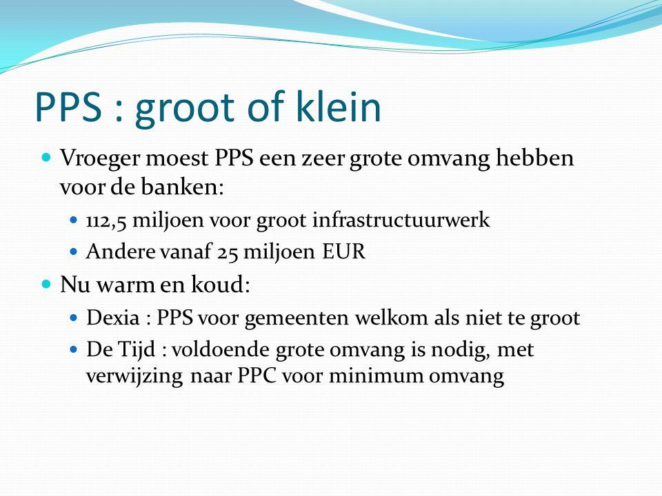 PPS : groot of klein Vroeger moest PPS een zeer grote omvang hebben voor de banken: 112,5 miljoen voor groot infrastructuurwerk.