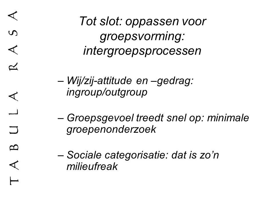 Tot slot: oppassen voor groepsvorming: intergroepsprocessen