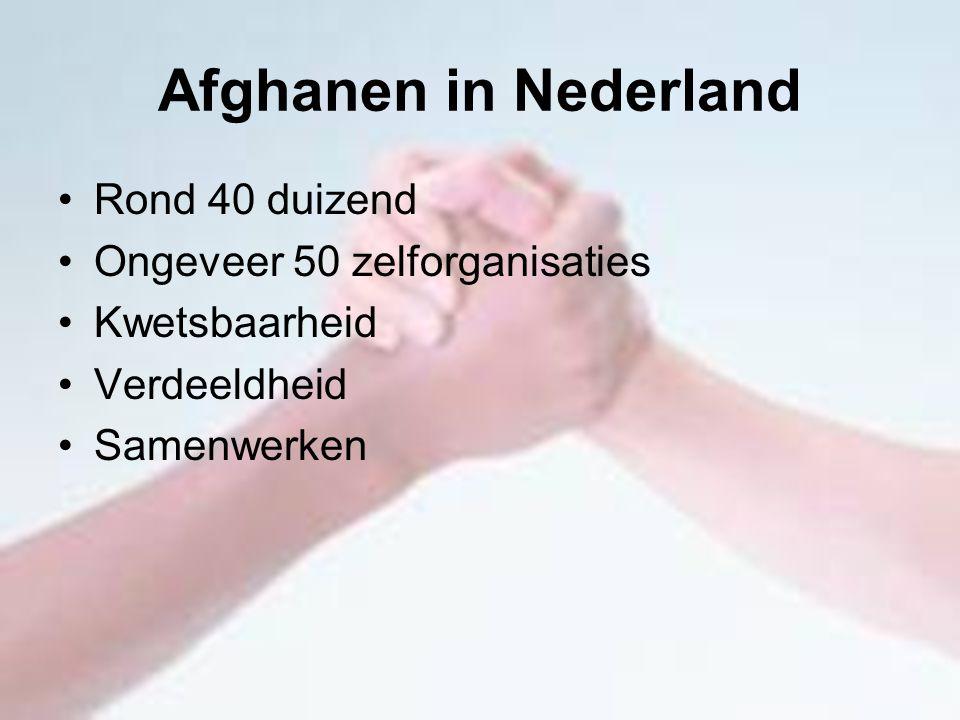 Afghanen in Nederland Rond 40 duizend Ongeveer 50 zelforganisaties