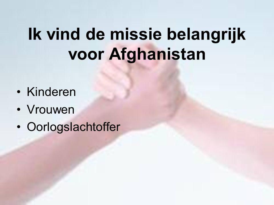 Ik vind de missie belangrijk voor Afghanistan