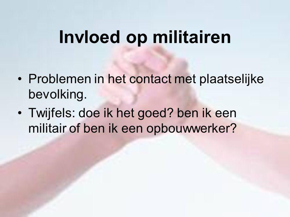 Invloed op militairen Problemen in het contact met plaatselijke bevolking.