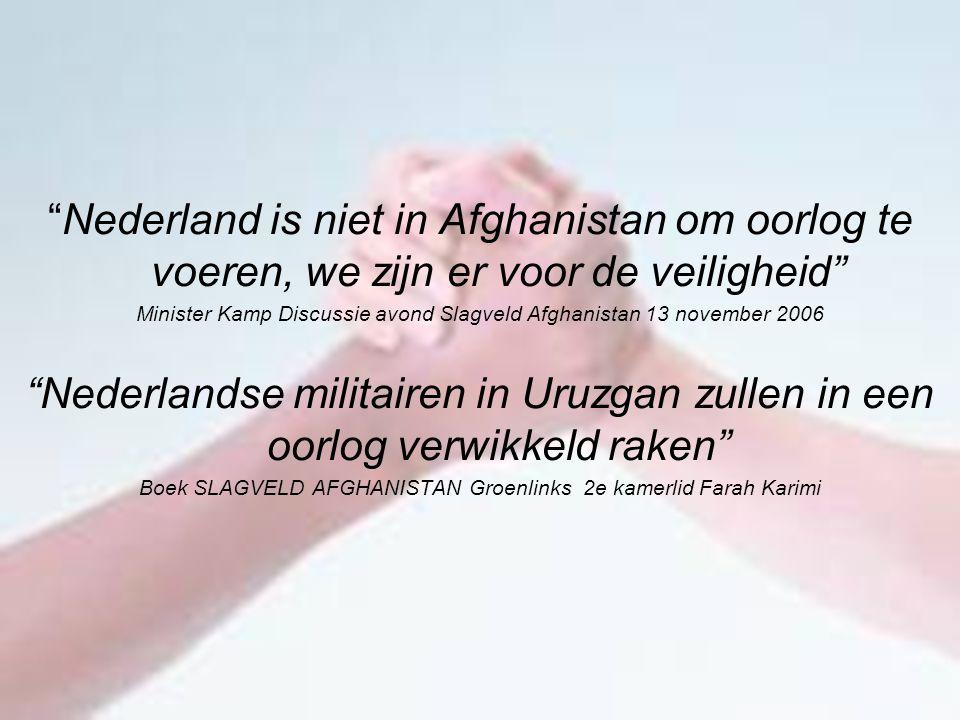 Nederland is niet in Afghanistan om oorlog te voeren, we zijn er voor de veiligheid