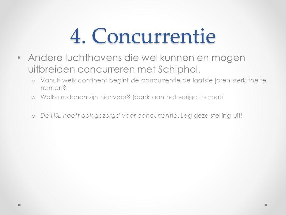 4. Concurrentie Andere luchthavens die wel kunnen en mogen uitbreiden concurreren met Schiphol.