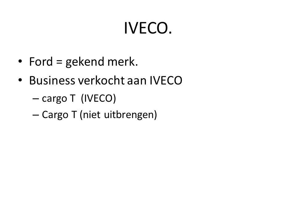 IVECO. Ford = gekend merk. Business verkocht aan IVECO cargo T (IVECO)