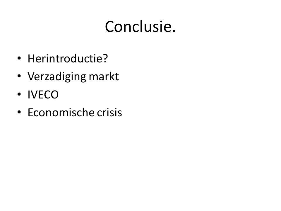 Conclusie. Herintroductie Verzadiging markt IVECO Economische crisis
