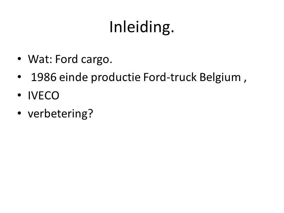 Inleiding. Wat: Ford cargo. 1986 einde productie Ford-truck Belgium ,