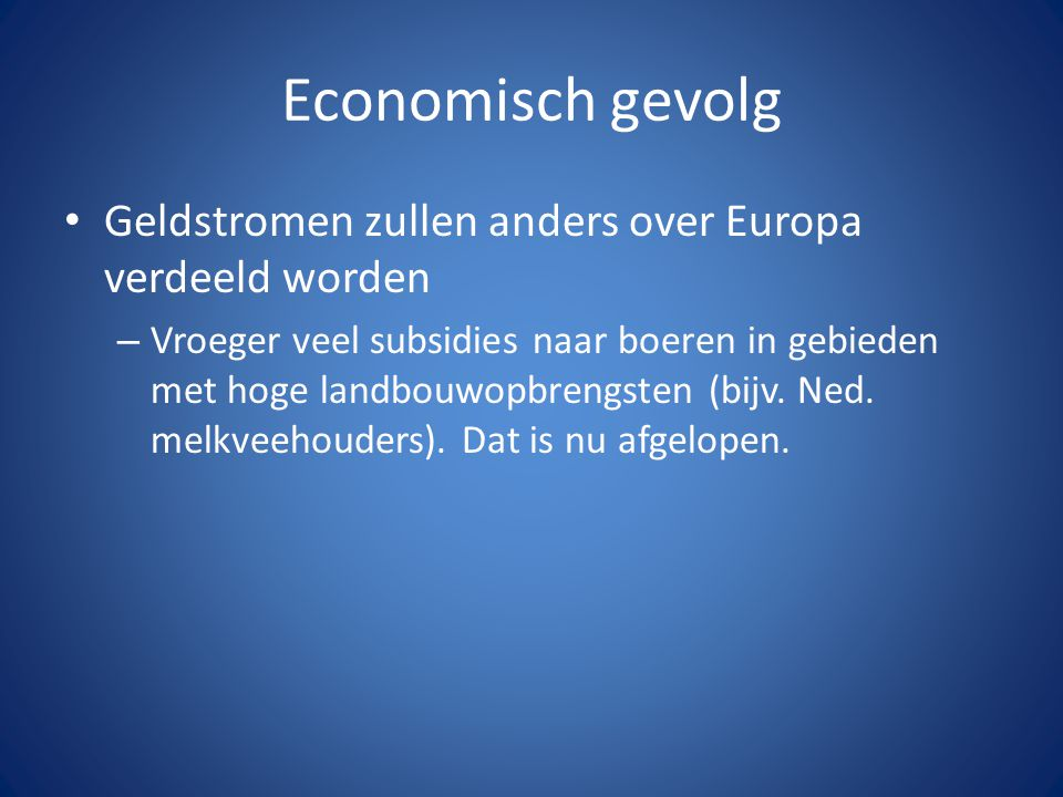 Economisch gevolg Geldstromen zullen anders over Europa verdeeld worden.