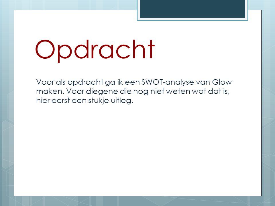 Opdracht Voor als opdracht ga ik een SWOT-analyse van Glow maken.