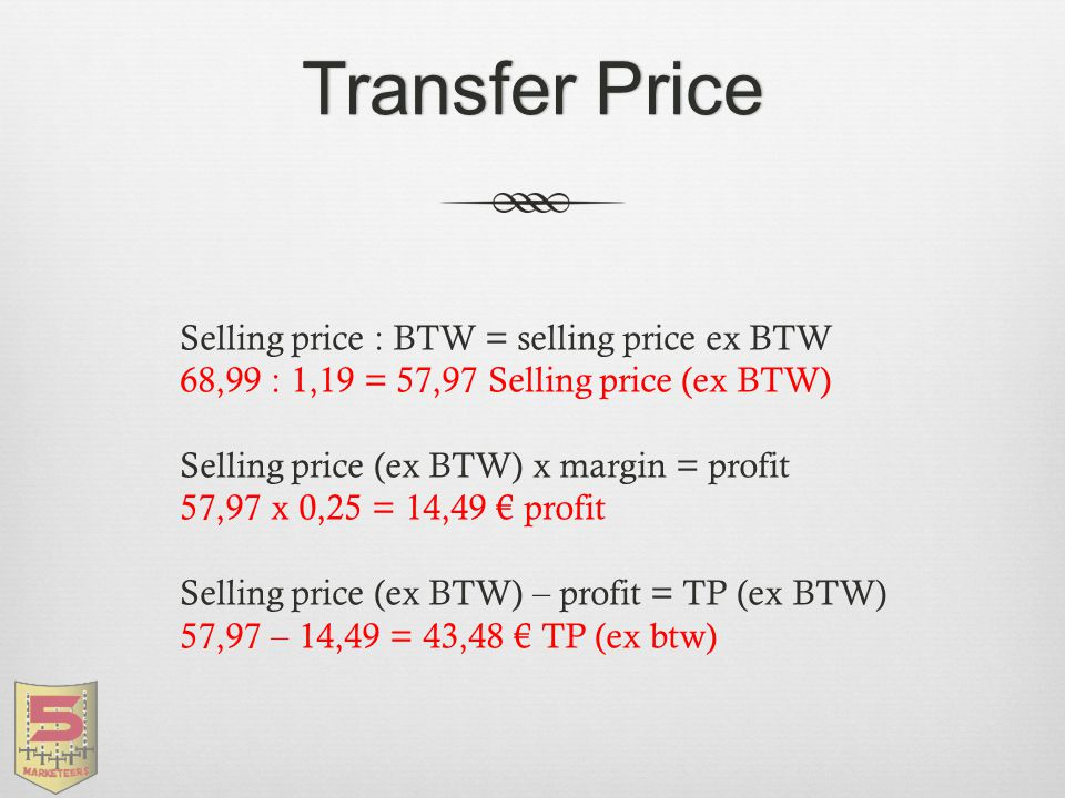 Transfer Price Selling price : BTW = selling price ex BTW