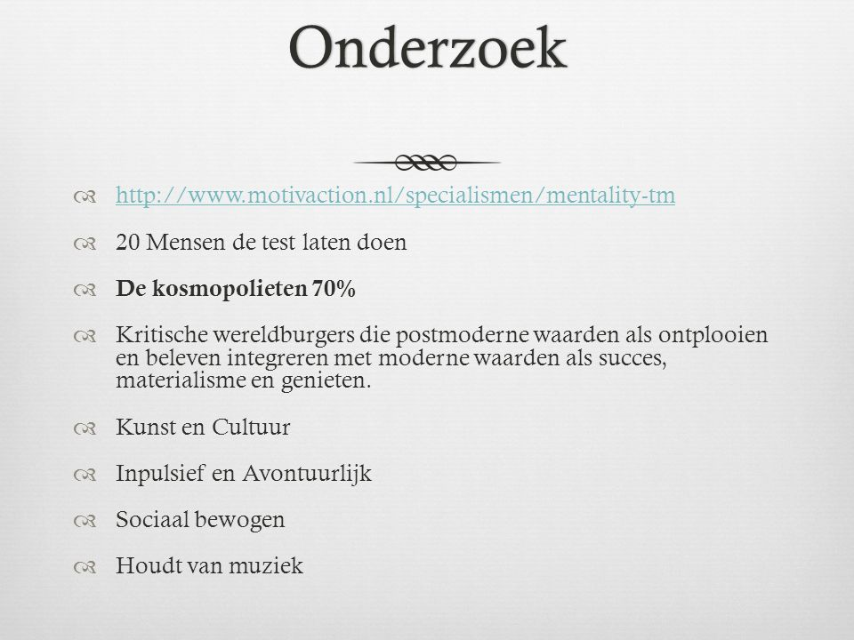 Onderzoek http://www.motivaction.nl/specialismen/mentality-tm