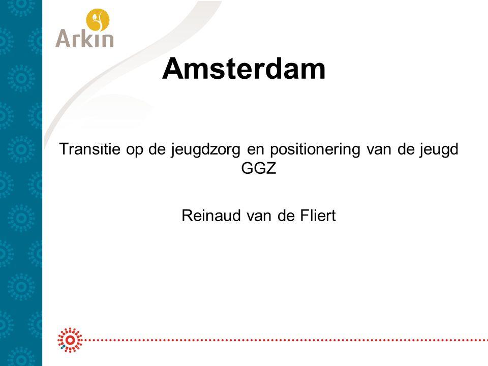 Amsterdam Transitie op de jeugdzorg en positionering van de jeugd GGZ Reinaud van de Fliert