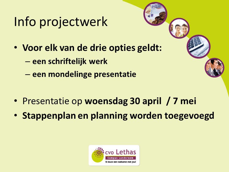 Info projectwerk Voor elk van de drie opties geldt: