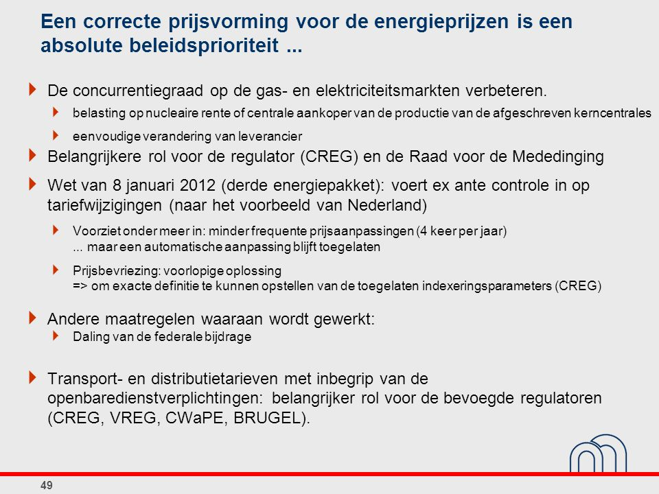 Een correcte prijsvorming voor de energieprijzen is een absolute beleidsprioriteit ...