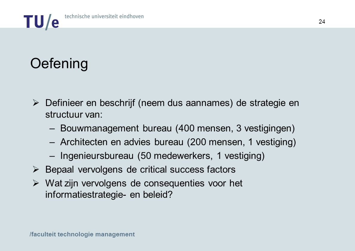 4 april 2017 Oefening. Definieer en beschrijf (neem dus aannames) de strategie en structuur van: Bouwmanagement bureau (400 mensen, 3 vestigingen)