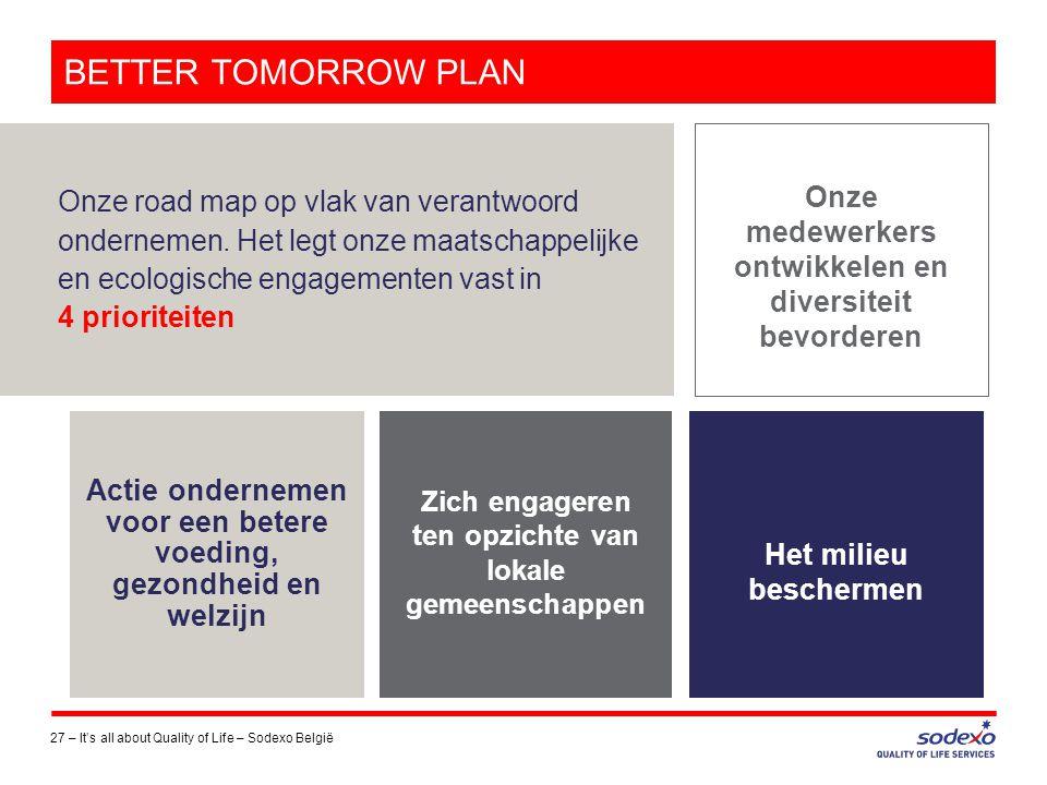 BETTER TOMORROW PLAN Onze road map op vlak van verantwoord ondernemen. Het legt onze maatschappelijke en ecologische engagementen vast in.