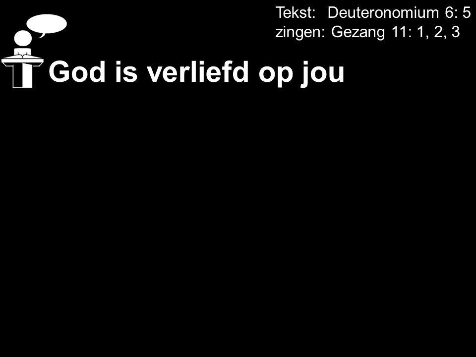 God is verliefd op jou Tekst: Deuteronomium 6: 5