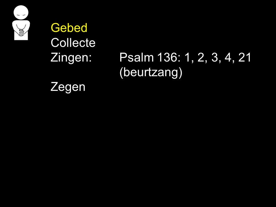 Gebed Collecte Zingen: Psalm 136: 1, 2, 3, 4, 21 (beurtzang) Zegen