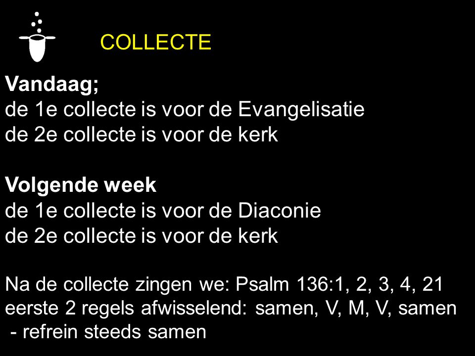 de 1e collecte is voor de Evangelisatie de 2e collecte is voor de kerk