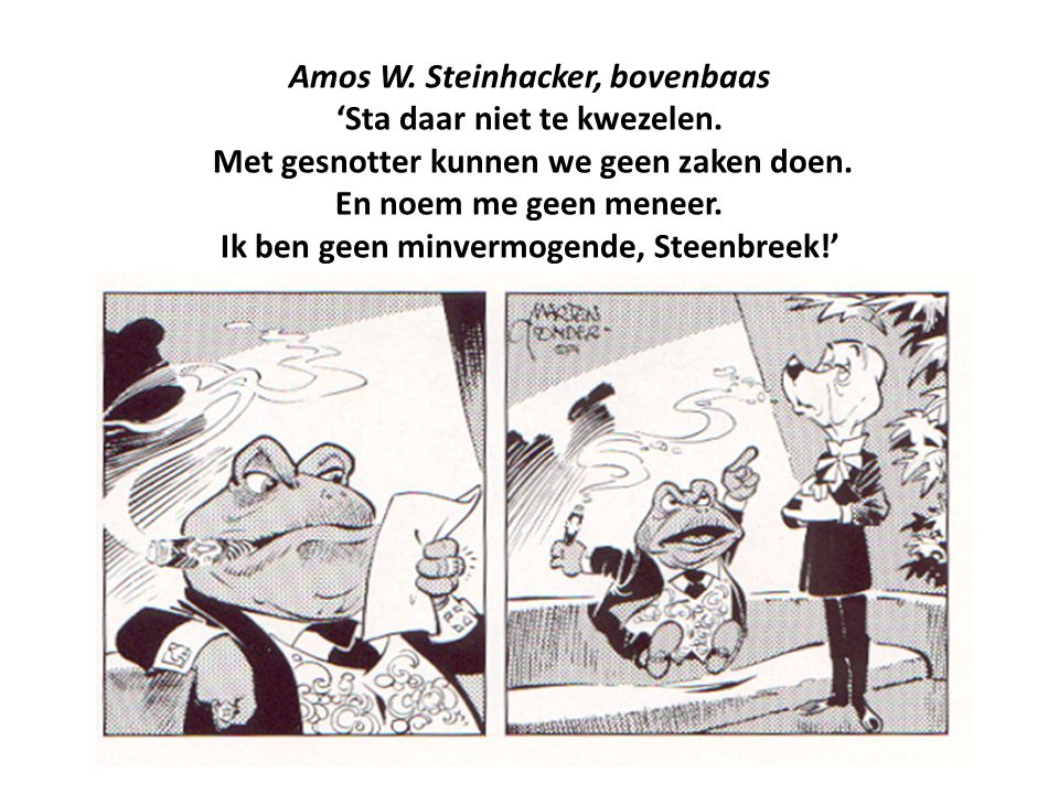 Amos W. Steinhacker, bovenbaas 'Sta daar niet te kwezelen