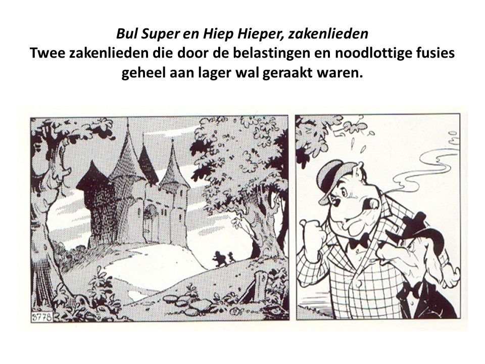 Bul Super en Hiep Hieper, zakenlieden Twee zakenlieden die door de belastingen en noodlottige fusies geheel aan lager wal geraakt waren.