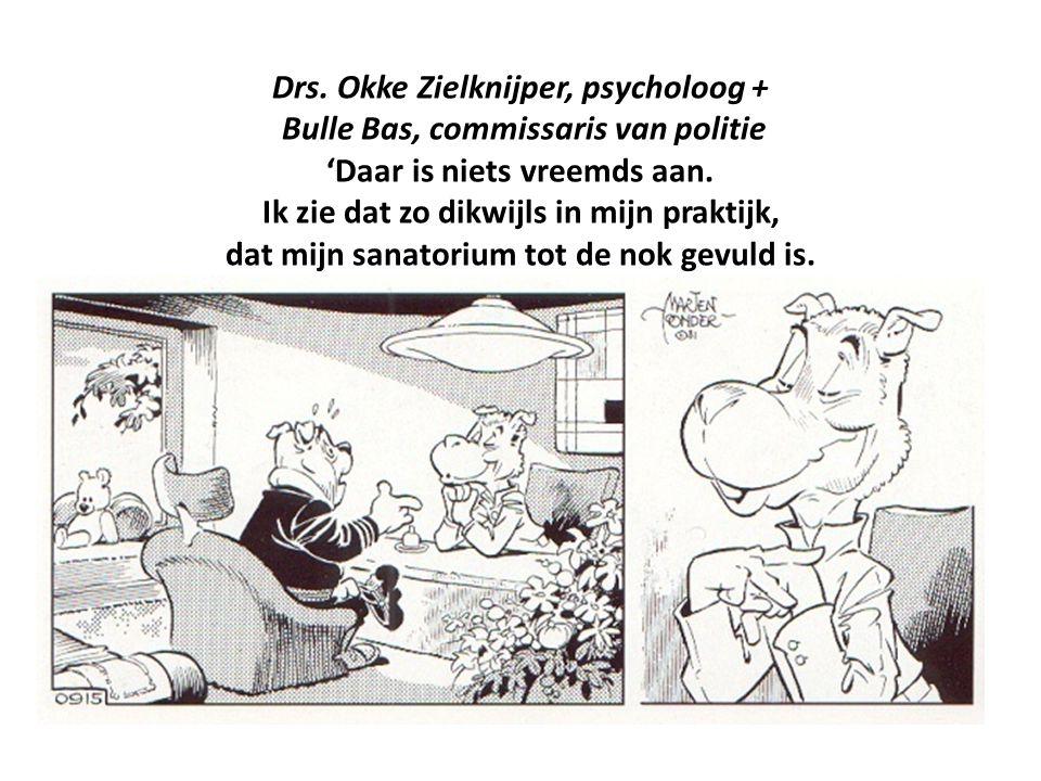 Drs. Okke Zielknijper, psycholoog + Bulle Bas, commissaris van politie 'Daar is niets vreemds aan.