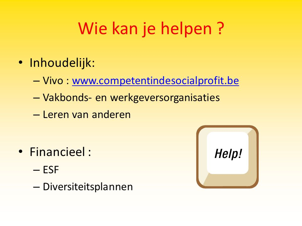 Wie kan je helpen Inhoudelijk: Financieel :