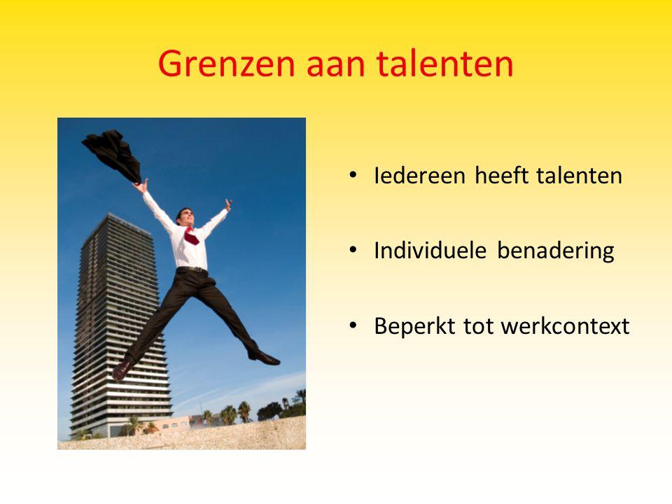 Grenzen aan talenten Iedereen heeft talenten Individuele benadering