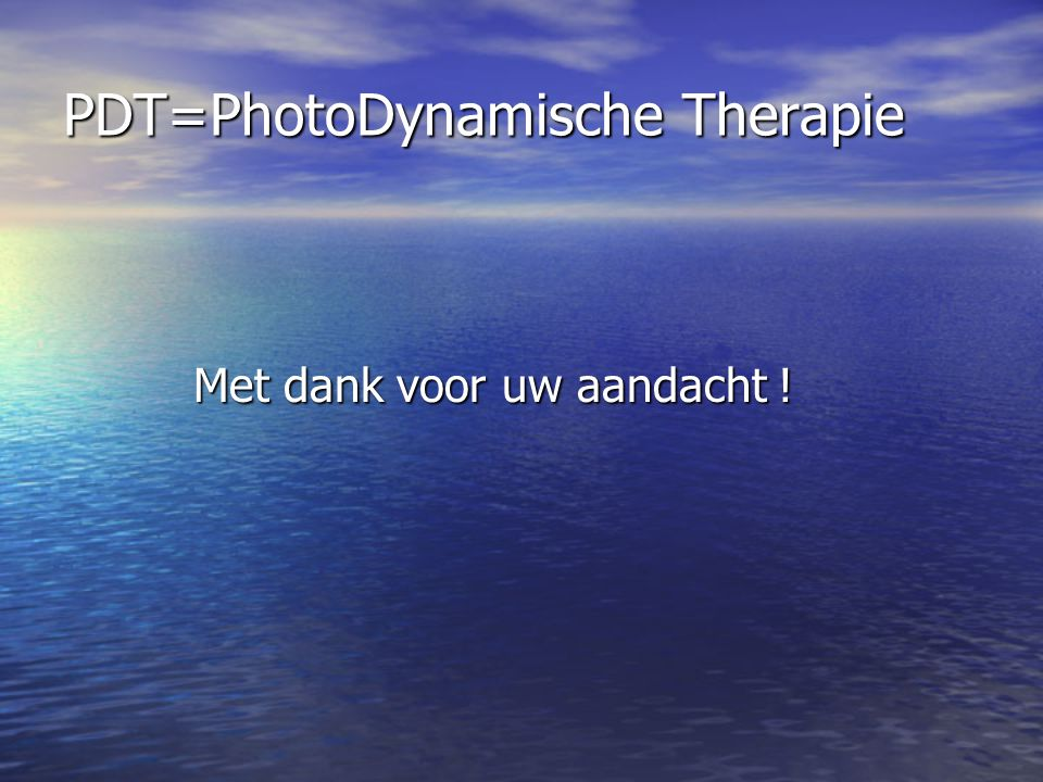 PDT=PhotoDynamische Therapie