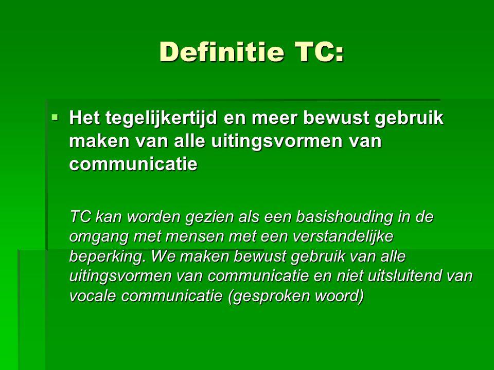 Definitie TC: Het tegelijkertijd en meer bewust gebruik maken van alle uitingsvormen van communicatie.