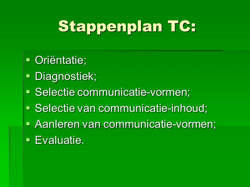 Stappenplan TC: Oriëntatie; Diagnostiek; Selectie communicatie-vormen;