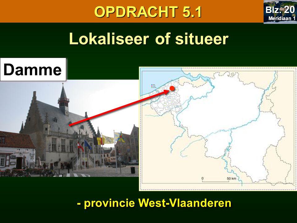 Lokaliseer of situeer Damme OPDRACHT 5.1 - provincie West-Vlaanderen