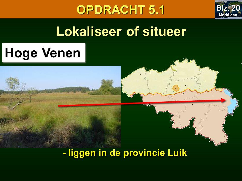 Lokaliseer of situeer Hoge Venen OPDRACHT 5.1