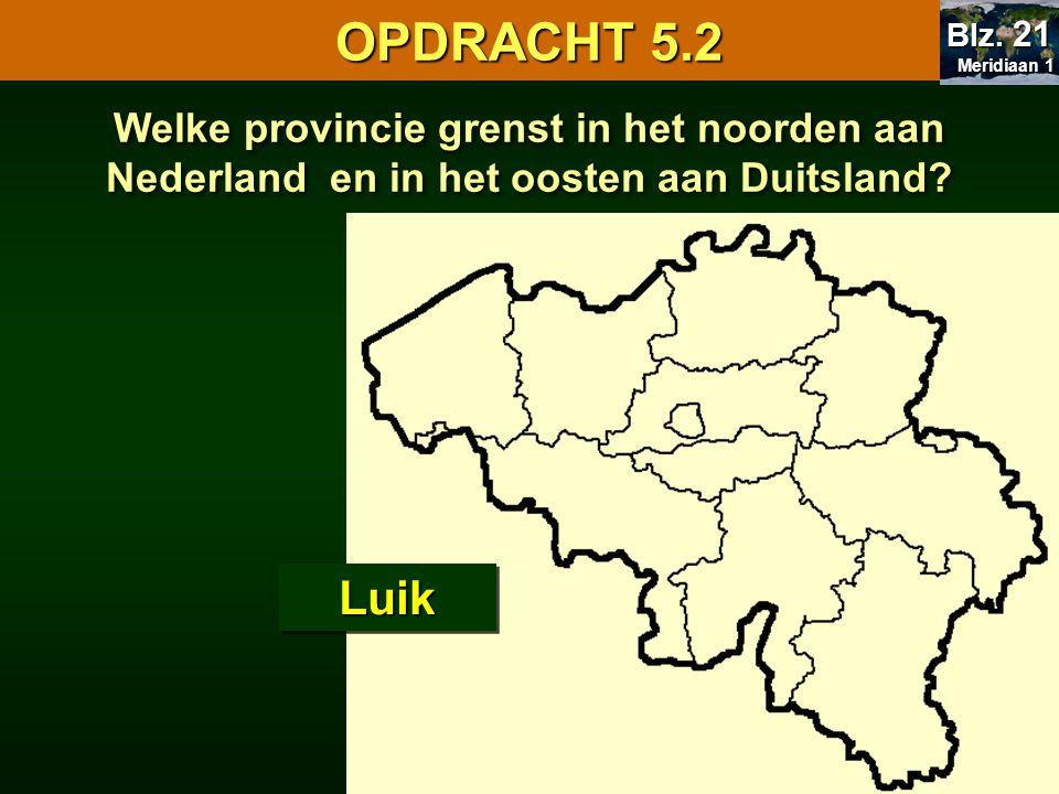 OPDRACHT 5.2 Meridiaan 1. Blz. 21. Welke provincie grenst in het noorden aan Nederland en in het oosten aan Duitsland
