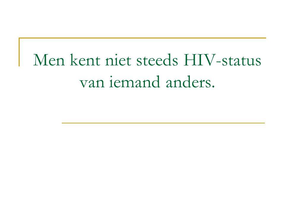 Men kent niet steeds HIV-status van iemand anders.