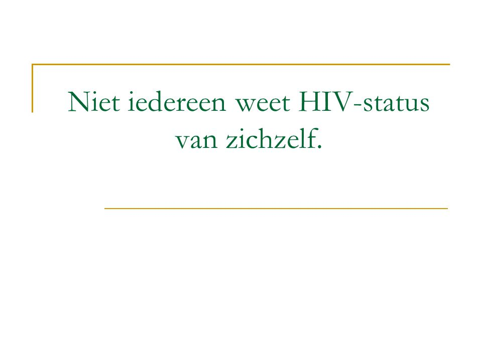 Niet iedereen weet HIV-status van zichzelf.