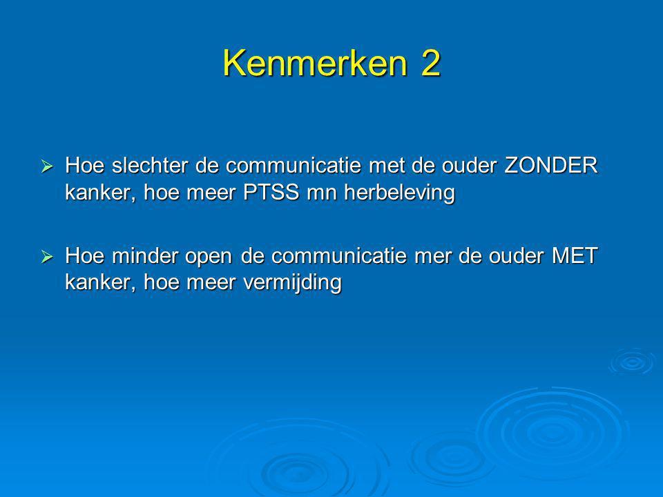 Kenmerken 2 Hoe slechter de communicatie met de ouder ZONDER kanker, hoe meer PTSS mn herbeleving.
